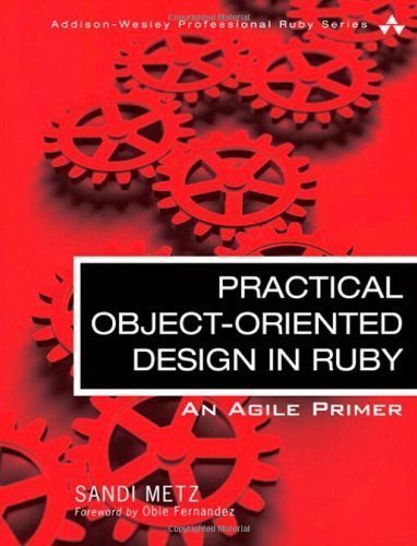 Practical Object-Oriented Design in Ruby: An Agile Primer (Addison-Wesley Professional Ruby Series) 1st (first) Edition by Metz, Sandi [2012]