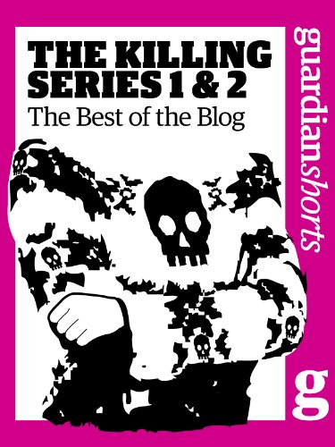 The Killing Series 1 and 2: The best of the blog (Guardian Shorts Book 9)