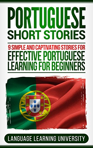 Portuguese Short Stories: 9 Simple and Captivating Stories for Effective Portuguese Learning for Beginners (English Edition)