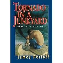 Tornado in a Junkyard: The Relentless Myth of Darwinism by James Perloff (1999-07-01)