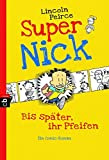 Super Nick - Bis später, ihr Pfeifen!: Ein Comic-Roman Band 1 (Die Super...