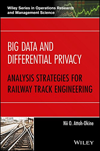 Big Data and Differential Privacy: Analysis Strategies for Railway Track Engineering (Wiley Series in Operations Research and Management Science) - Civil Engineering Management