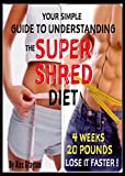 Super Shred For Ultimate Results: A Simple Guide To Understanding The Super Shred Diet To Lose Weight Faster Now! (weight loss healthy living, strategies, ... men, women, lose weight) (English Edition)