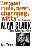 Alan Clark: The Biography