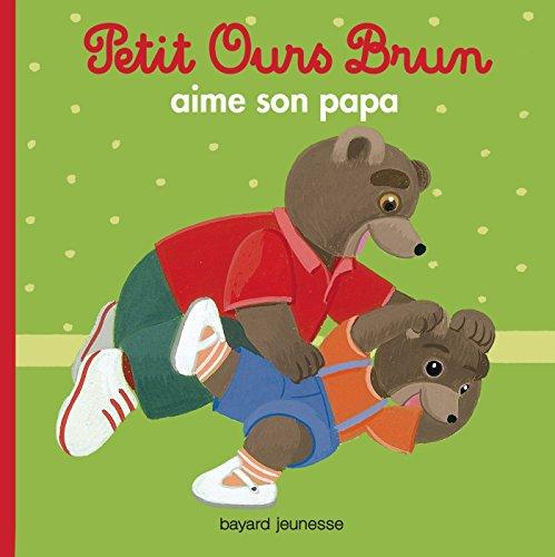 Petit Ours Brun aime son papa par Marie Aubinais