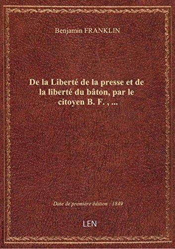 De la Liberté de la presse et de la liberté du bâton, par le citoyen B. F.,...