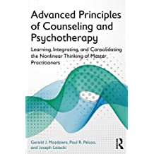Advanced Principles of Counseling and Psychotherapy: Learning, Integrating, and Consolidating the Nonlinear Thinking of Master Practitioners by Gerald J. Mozdzierz (2014-05-10)