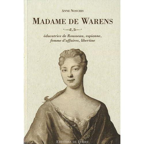 Madame de Warens, éducatrice de Rousseau, espionne, femme d'affaires, libertine