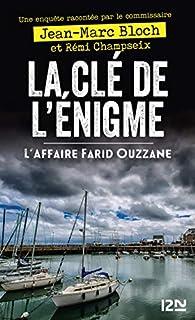 Une enquête racontée par La Clé de l'énigme L'affaire Farid Ouzzane par Jean-Marc Bloch