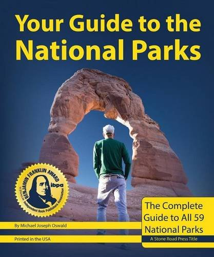 Your Guide to the National Parks: The Complete Guide to All National Parks por Michael Joseph Oswald