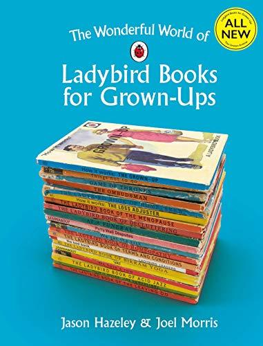The Wonderful World of Ladybird Books for Grown-Ups (Ladybirds for Grown-Ups)