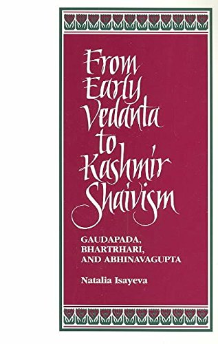 [(From Early Vedanta to Kashmir Shaivism : Guadapada, Bhartrhari and Ashinavagupta)] [By (author) Natalia Isayeva] published on (July, 1995) par Natalia Isayeva