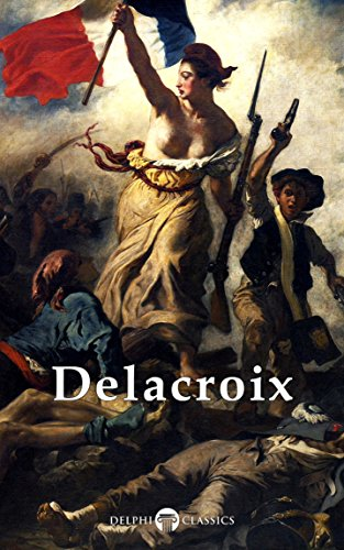 Delphi Complete Paintings of Eugene Delacroix (Illustrated) (Delphi Masters of Art Book 22) (English Edition)