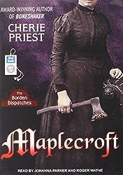Maplecroft: The Borden Dispatches by Cherie Priest (2014-09-02)