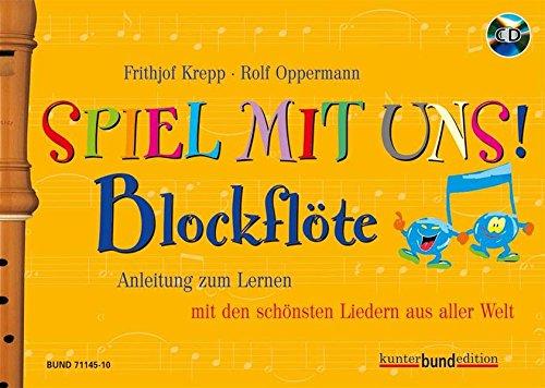 Spiel mit uns! Blockflöte: Anleitung zum Lernen mit den schönsten Liedern aus aller Welt....