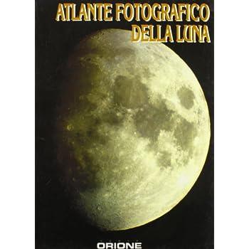 Atlante Fotografico Della Luna. Ediz. Illustrata