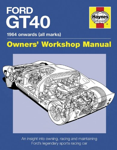 Ford GT40 Manual: An Insight into Owning, Racing and Maintaining Ford's Legendary Sports Racing Car (Owners Workshop Manual)
