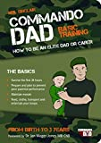 Commando Dad: How to be an Elite Dad or Carer.  From Birth to Three Years