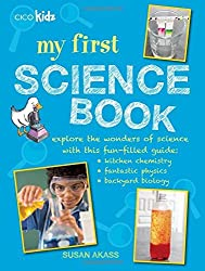 My First Science Book: Explore the wonders of science with this fun-filled guide: kitchen chemistry, fantastic physics, backyard biology by Susan Akass (2015-07-09)