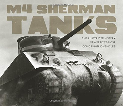 M4 Sherman Tanks: The Illustrated History of America's Most Iconic Fighting Vehicles by Michael E. Haskew (2016-07-08)