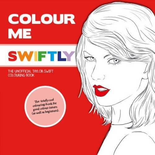 Colour Me Swiftly: The Unofficial Taylor Swift Colouring Book (Colour Me Good)