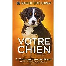 Votre chien 1. Comment bien le choisir: 10 étapes simples et efficaces
