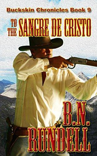 To The Sangre De Cristo (Buckskin Chronicles Book 9)