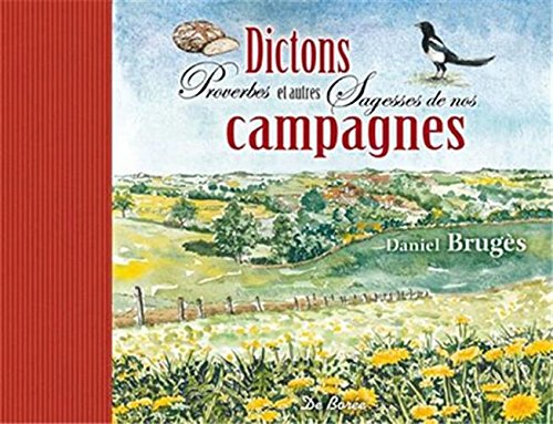 Dictons, proverbes et autres sagesses de nos campagnes par Daniel Brugès