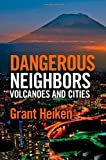 Front cover for the book Dangerous Neighbors: Volcanoes and Cities by Grant Heiken