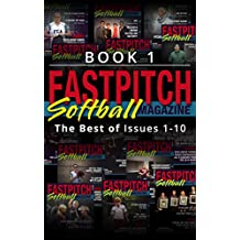 The Best Of The Fastpitch Softball Magazine Issues 1 - 10: Book 1 (English Edition)