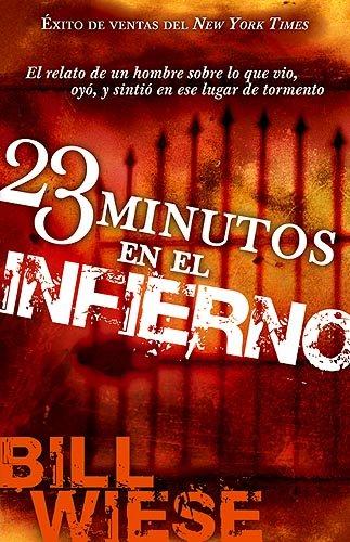 23 Minutos En El Infierno: El Relato de Un Hombre Sobre Lo Que Vio, Oyo, y Sintio En Ese Lugar de Tormento = 23 Minutes in Hell