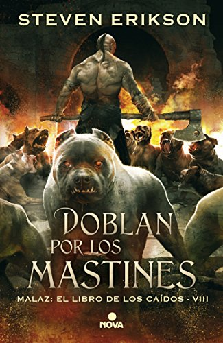 Doblan por los mastines (Malaz: El Libro de los Caídos 8) (Nova) por Steven Erikson