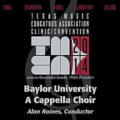 2014 Texas Music Educators Association (Tmea): Baylor University A Cappella Choir [Live]