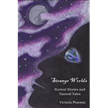 Strange Worlds - Surreal Stories and Tainted Tales (Strange Stories Book 2)
