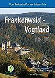 Frankenwald - Vogtland: Vom Todesstreifen zur Lebenslinie: Die Spielzeugstadt Sonneberg, die Glasbläser von Lauscha - Wälder, Bergweiden und das Reich ... Perlmuschelbäche an der Grenze zu Tschechien - Reiner Cornelius
