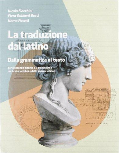 La traduzione del latino. Dalla grammatica al testo. Per le Scuole superiori. Con espansione online