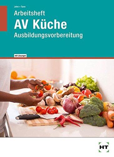 Arbeitsheft mit eingetragenen Lösungen AV Küche: Ausbildungsvorbereitung Av-lösungen
