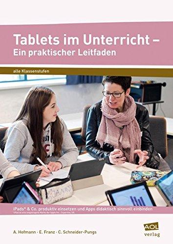 Preisvergleich Produktbild Tablets im Unterricht - Ein praktischer Leitfaden: iPads* & Co. produktiv einsetzen und Apps didaktisch sinnvoll einbinden (Alle Klassenstufen)