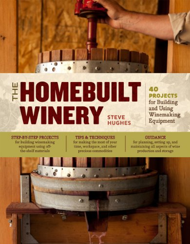 Homebuilt Winery: 40 Projects for Building and Using Winemaking Equipment por Steve Hughes
