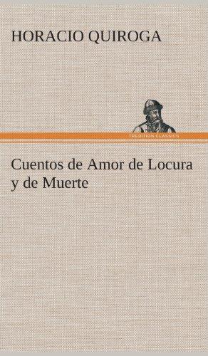 Cuentos de Amor de Locura y de Muerte por Horacio Quiroga