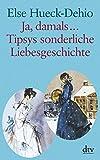 Ja, damals ... Tipsys sonderliche Liebesgeschichte: Erzählungen: Eine Idylle aus dem alten Estland / Zwei heitere estländische Geschichten. Großdruck