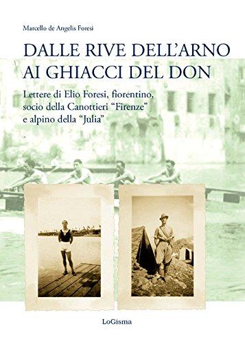 Dalle rive dell'Arno ai ghiacci del Don. Lettere di Elio Foresi, fiorentino, socio della Canottieri «Firenze» e alpino della «Julia» (Biblioteca dell'Accademia Florentia Mater)