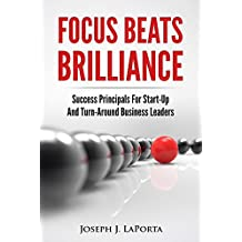 Focus Beats Brilliance: Success Principles For Start-Up and Turn-Around Business Leaders (English Edition)