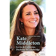 Kate Middleton: La vie de Catherine, Duchesse de Cambridge (French Edition)