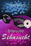 Bittersüße Sehnsucht: Ein erotischer Liebesroman