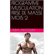 PROGRAMME MUSCULATION PRISE DE MASSE MOIS 2 (French Edition)