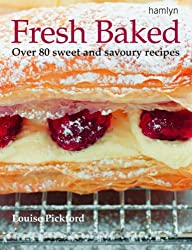 Fresh Baked: Over 80 Sweet and savoury recipes: Over 80 Tantalizing Recipes for Cakes, Pastries, Biscuits and Breads