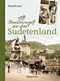 Alte Familienrezepte aus dem Sudetenland: Geschichten, Bilder und Gerichte aus unvergessenen Zeiten - Harald Saul