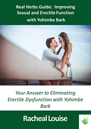 Real Herbs Guide: Improving Sexual Function with Yohimbe Bark (English Edition) (Yohimbe Sex)