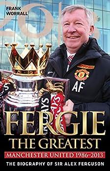 Fergie: The Greatest - The Biography of Sir Alex Ferguson von [Worrall, Frank]
